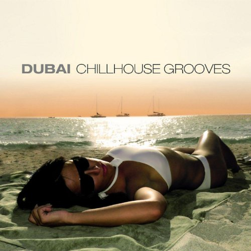 Dubai Chill House Grooves, Vol. 1