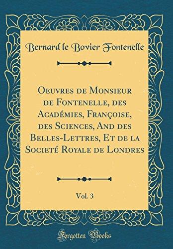 Oeuvres de Monsieur de Fontenelle, Des Acad'mies, Franoise, Des Sciences, and Des Belles-Lettres, Et de la Societ' Royale de Londres, Vol. 3 (Classic Reprint)
