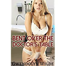 Bent Over the Doctor's Table (A Bareback Medical Menage Story) (English Edition)