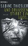 Und draußen stirbt ein Vogel: Thriller - Sabine Thiesler