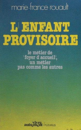 L'enfant provisoire : le métier de foyer d'accueil, un métier pas comme les autres (Vivre autrement) par Marie-France Rouault