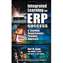 Integrated Learning for ERP Success: A Learning Requirements Planning Approach by Karl M. Kapp (2001-03-23)