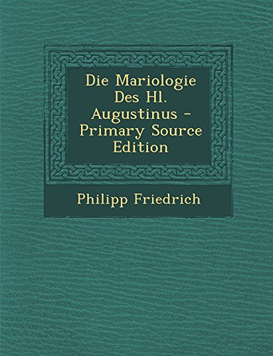 Die Mariologie Des Hl. Augustinus - Primary Source Edition