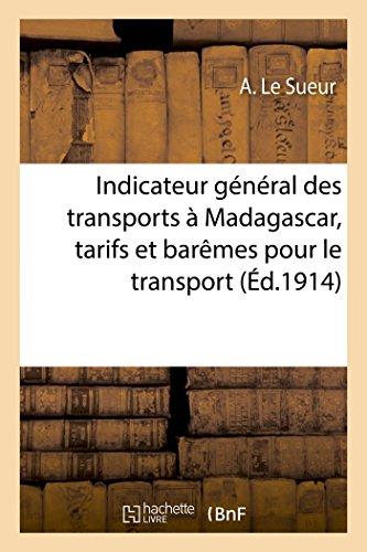 Indicateur général des transports à Madagascar : recueil général des tarifs et barêmes par A Le Sueur