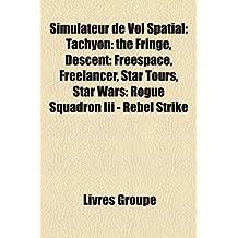 Simulateur de Vol Spatial: Tachyon: The Fringe, Descent: Freespace, Freelancer, Star Tours, Star Wars: Rogue Squadron III - Rebel Strike