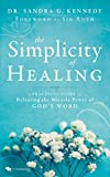 #5: The Simplicity of Healing: A Practical Guide to Releasing the  Miracle-Power of God's Word: A Practical Guide to Releasing/Activating the  Miracle-Power of God's Word