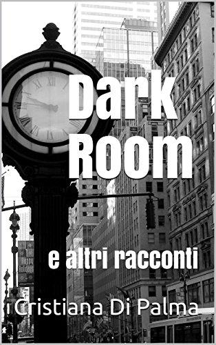 Dark Room: e altri racconti Dark Room: e altri racconti 51SKW6Yd8qL