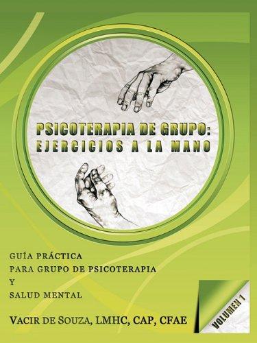 Psicoterapia de grupo: ejercicios a la mano-Volumen 1 por Vacir de Souza LMHC CAP CFAE