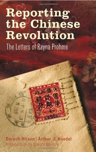 Reporting the Chinese Revolution: The Letters of Rayna Prohme by Benton, Gregor, Knodel, Arthur J. (2007) Hardcover