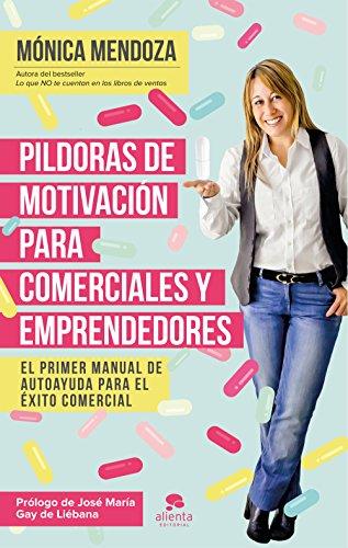 Pldoras de motivacin para comerciales y emprendedores: El primer manual de autoayuda para el xito comercial
