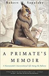 { A PRIMATE'S MEMOIR: A NEUROSCIENTIST'S UNCONVENTIONAL LIFE AMONG THE BABOONS } By Sapolsky, Robert M ( Author ) [ Mar - 2002 ] [ Paperback ]