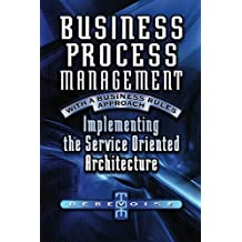 Business Process Management with a Business Rules Approach: Implementing the Service Oriented Architecture