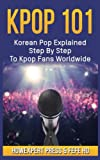 Kpop 101: Korean Pop Explained Step by Step to Kpop Fans Worldwide