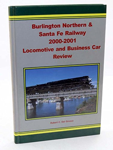 BURLINGTON NORTHERN AND SANTA FE RAILWAY 2000-2001 LOCOMOTIVE AND BUSINESS CAR REVIEW (Burlington C)