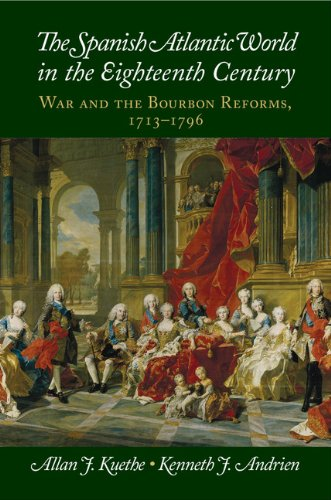 The Spanish Atlantic World in the Eighteenth Century: War and the Bourbon Reforms, 1713–1796 (New Approaches to the Americas)
