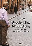Woody Allen dall'inizio alla fine. Un anno sul set con un grande regista. Con Contenuto digitale (fornito elettronicamente)