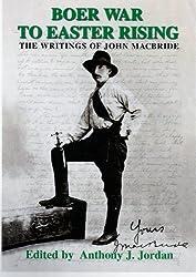 BOER WAR TO EASTER RISING THE WRITINGS OF JOHN MACBRIDE BY ANTHONY J. JORDAN