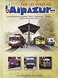 Sur les voies de l'Alpazur - De Nice à Genève par la ligne des Alpes