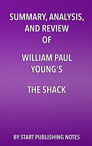 Summary, Analysis, and Review of William Paul Young's The Shack:...