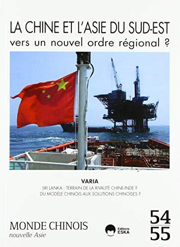 La Chine et l'Asie du Sud-Est. Vers un Nouvel Ordre Régional? Mc 54-55 - Monde Chinois 54-55 par E. Dubois de Prisque