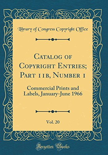 Catalog of Copyright Entries; Part 11b, Number 1, Vol. 20: Commercial Prints and Labels, January-June 1966 (Classic Reprint)