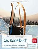 Das Rodel-Buch: Die besten Touren in den Alpen