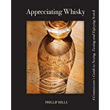 Appreciating Whisky: The Connoisseur's Guide to Nosing, Tasting and Enjoying Scotch