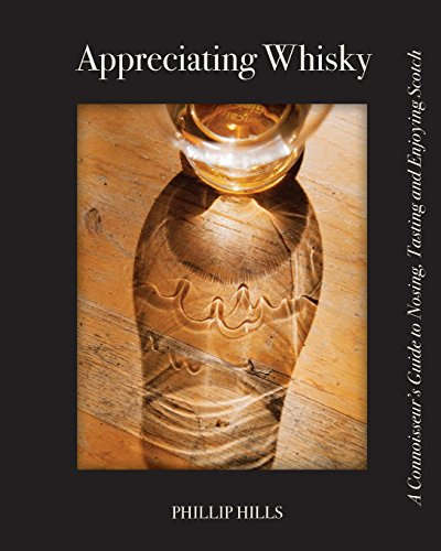 Appreciating Whisky: The Connoisseur\'s Guide to Nosing, Tasting and Enjoying Scotch