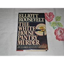 The White House Pantry Murder/an Eleanor Roosevelt Mystery by Elliott Roosevelt (1987-03-01)