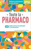 Toute la pharmaco - Pour étudiants en IFSI et professionnels en soins infirmiers - Double entrée : par les pathologies et les médicaments...