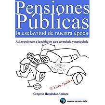 Pensiones públicas: La esclavitud de nuestra época: Así empobrecen a la población para controlarla y manipularla (Spanish Edition)