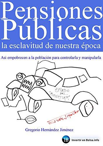 Pensiones públicas: La esclavitud de nuestra época: Así empobrecen a la población para controlarla y manipularla por Gregorio Hernández Jiménez