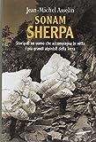 Sonam Sherpa. Storia di un uomo che accompagna in vetta i più grandi alpinisti della terra