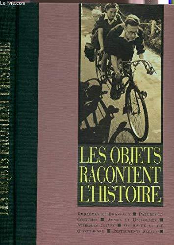 Les objets racontent l'histoire par Jean Garrigues, Marie-Hélène Baylac
