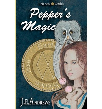[ [ PEPPER'S MAGIC: THE MERGED WORLDS BY(ANDREWS, MR JOHN E )](AUTHOR)[PAPERBACK]
