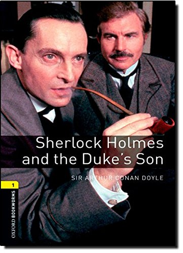 Oxford Bookworms Library: Level 1:: Sherlock Holmes and the Duke's Son: 400 Headwords (Oxford Bookworms ELT)