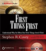 First Things First: Understand Why So Often Our First Things Aren't First by Stephen R. Covey (2012-04-06)
