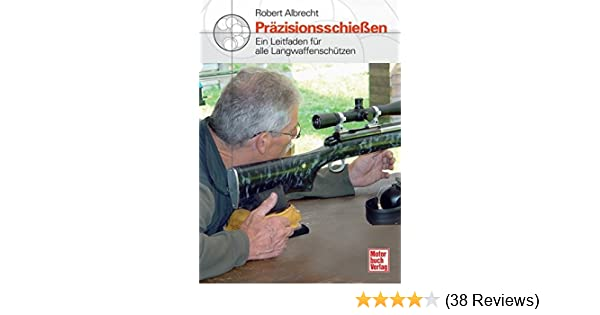 ein Leitfaden für Langwaffenschützen Handbuch Präzisionsschießen Albrecht
