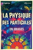 Physique des Particules en Images (la)