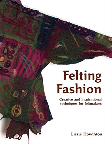 Für Kostüm Ein Huhn Ideen - Felting Fashion: Creative and inspirational techniques for feltmakers