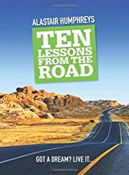 Ten Lessons from the Road by Alastair Humphreys Published by Eye Books (2009)
