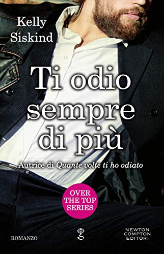 Ti odio sempre di più (Over the top Series Vol. 2) di [Siskind, Kelly]