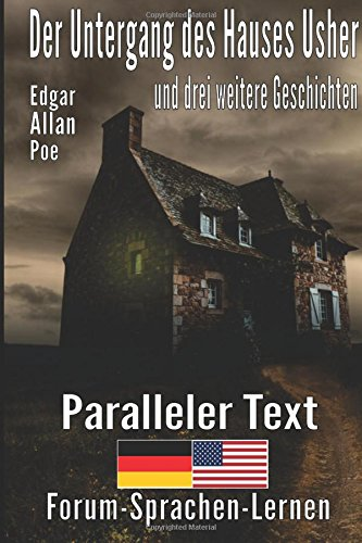 Der Untergang des Hauses Usher und drei weitere Geschichten  - Zweisprachig Deutsch Englisch mit satzweiser Übersetzung direkt nebeneinander