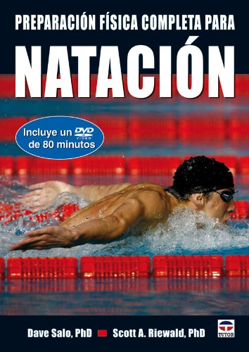 Preparacion fisica completa para la natacion / Complete Conditioning for Swimming por Dave, Ph.D. Salo, Scott, Ph.D. Riewald