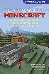 A Visual Guide to Minecraft: Dig into Minecraft with This (Parent-Approved) Guide Full of Tips, Hints, and Projects! by James H. Clark (2014-10-24)