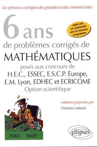 6 Ans de Problmes Corrigs de Mathmatiques Poss aux Concours HEC ESSEC ESCP-Europe EM-Lyon EDHEC et ECRICOME Option Scientifique