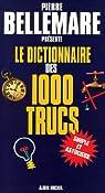 Le Dictionnaire des 1000 trucs par Bellemare