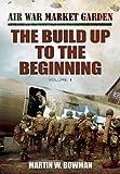 Air War 'Market Garden: The Build Up to the Beginning