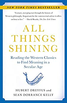 All Things Shining: Reading the Western Classics to Find Meaning in a Secular Age (English Edition) de [Dreyfus, Hubert, Kelly, Sean Dorrance]