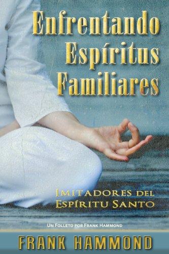 Enfrentando Espíritus Familiares: Imitadores del Espíritu Santo por Frank Hammond